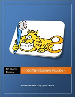 Cat Teeth Cleaning Made Easy: Make your cat want to get his teeth brushed! by [Schmidt, Ellen]