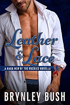 Leather & Lace (The Hard Men of the Rockies) by [Bush, Brynley]