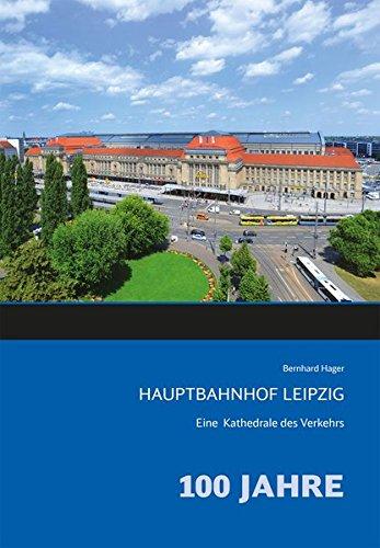 Hauptbahnhof Leipzig: Eine Kathedrale des Verkehrs