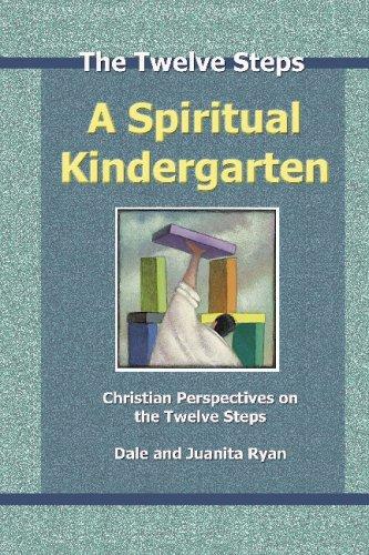 A Spiritual Kindergarten: Christian Perspectives On The Twelve Steps