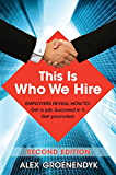 This Is Who We Hire: Employers reveal how to: Get a job. Succeed in it. Get promoted.
