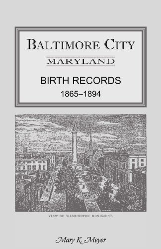 Baltimore City Birth Records 1865-1894 by Mary K. Meyer - Baltimore Shopping Mall