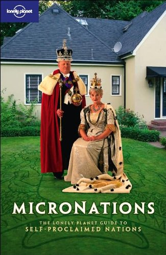 Micronations: The Lonely Planet Guide to Home-Made Nations