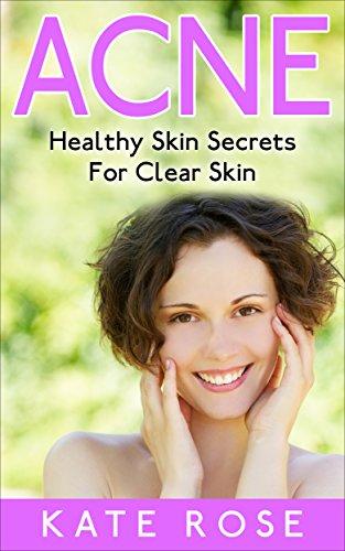 Acne: Healthy Skin Secrets For Clear Skin (the acne cure, clear skin, skin care, get rid of blackheads, healthy skin)