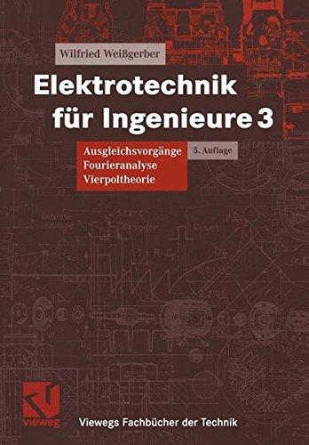 Elektrotechnik für Ingenieure 3: Ausgleichsvorgänge Fourieranalyse Vierpoltheorie. Ein Lehr- und Arbeitsbuch für das Grundstudium (Viewegs Fachbücher der Technik)