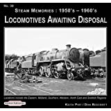 Steam Memories 1950's-1960's Locomotives Awaiting Disposal: No. 39: Locations Include the Eastern ,Midland, Southern, Western, North East and Scottish Regions