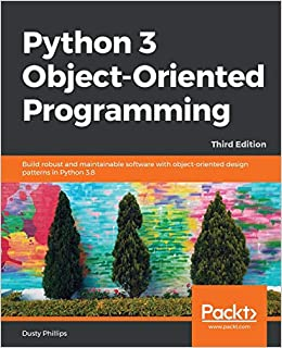 Python 3 Object Oriented Programming Build Robust And Maintainable Software With Object Oriented Design Patterns In Python 3 8 3rd Edition Phillips Dusty 9781789615852 Amazon Com Books