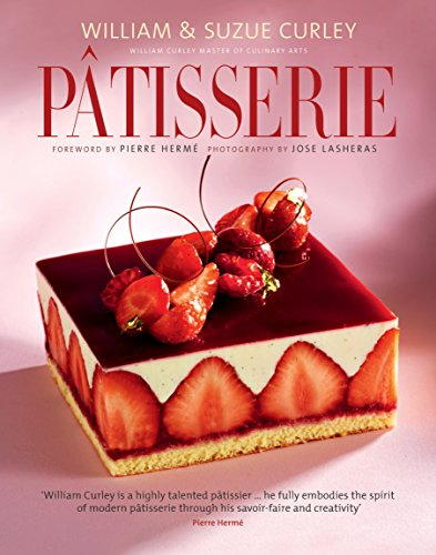 Patisserie: A Masterclass in Classic and Contemporary Patisserie by William Curley, Suzue Curley