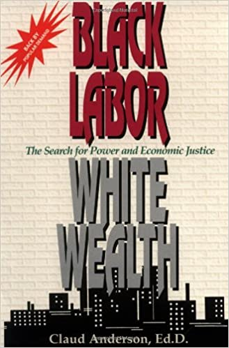 Black labor white wealth the search for power and economic black labor white wealth the search for power and economic justice claud anderson 9780966170214 amazon books malvernweather Images