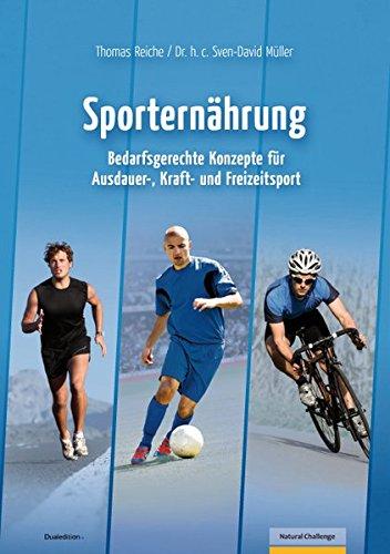 Sporternährung: Bedarfsgerechte Konzepte für Ausdauer-, Kraft- und Freizeitsport (Natural Challenge)