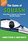 img - for The Game Of Squash: 5 Easy Ways to Improve Your Game and Win More Matches book / textbook / text book