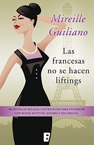 Descargar Libro Las Francesas No Se Hacen Liftings Mireille Guiliano