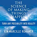 The Science of Making Things Happen: Turn Any Possibility into Reality Audiobook by Kim Marcille Romaner Narrated by Sandy Weaver Carman