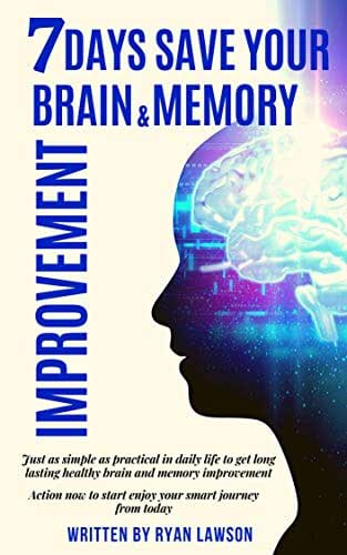 7 DAYS SAVE YOUR BRAIN & MEMORY IMPROVEMENT: Just as simple as practical in daily life to get long lasting healthy brain and memory improvement.Action now to start enjoy your smart journey from today