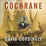 Cochrane: The Real Master and Commander | David Cordingly