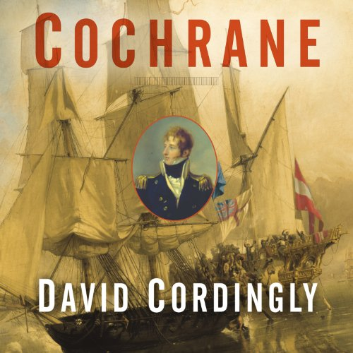 Cochrane: The Real Master and Commander by Tantor Audio