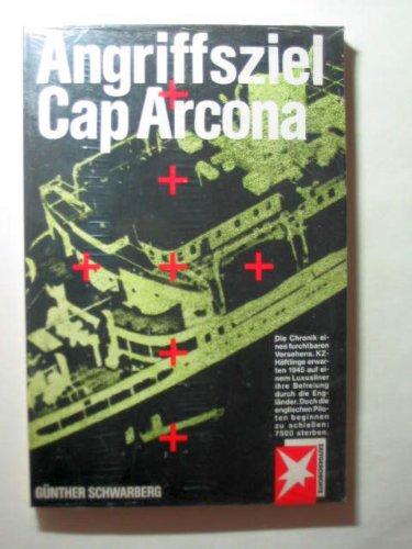 Angriffsziel Cap Arcona. Die Chronik eines furchtbaren Versehens