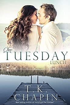 One Tuesday Lunch: Inspirational Romance (A Contemporary Christian Fiction Romance) (Diamond Lake Series Book 6) by [Chapin, T.K.]