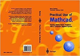 Practical Use of Mathcad®: Solving Mathematical Problems with a Computer Algebra System