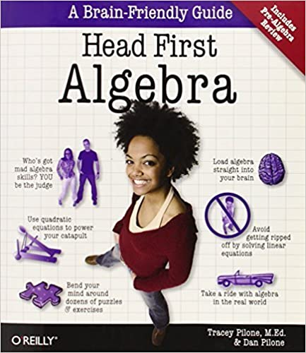 Head First Algebra: A Learner's Guide to Algebra I by Dan Pilone (2009-01-05)