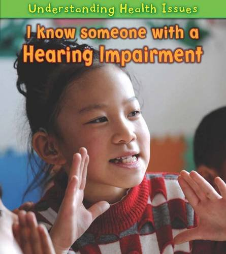 I Know Someone with a Hearing Impairment (Understanding Health Issues) by Capstone Global Library Ltd