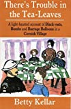 There's Trouble in the Tea-leaves: Lighthearted Account of Black-outs, Bombs and Barrage Balloons in a Cornish Village