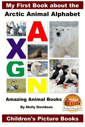 Read Online My First Book about the Arctic Animal Alphabet - Amazing Animal Books - Children's Picture Books pdf epub