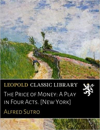 The Price of Money: A Play in Four Acts. [New York]