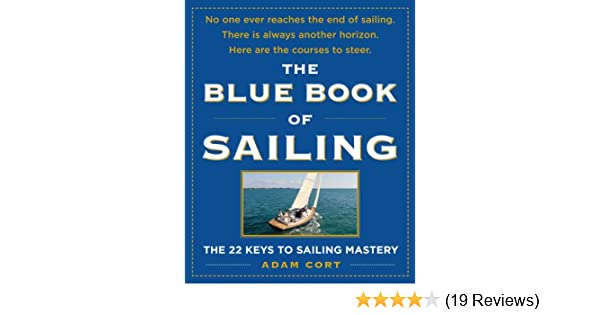 Amazon the blue book of sailing the 22 keys to sailing mastery amazon the blue book of sailing the 22 keys to sailing mastery ebook adam cort kindle store fandeluxe Images