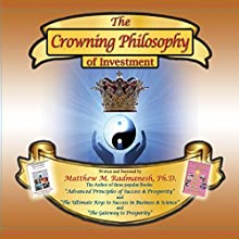The Crowning Philosophy of Investment Audiobook by Matthew M. Radmanesh Ph.D. Narrated by Matthew M. Radmanesh Ph.D.