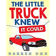 The Little Truck Knew It Could: An All Inspiring Story That Will Inspire