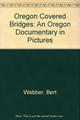 Covered Oregon Bridges (Oregon Covered Bridges: An Oregon Documentary in Pictures)