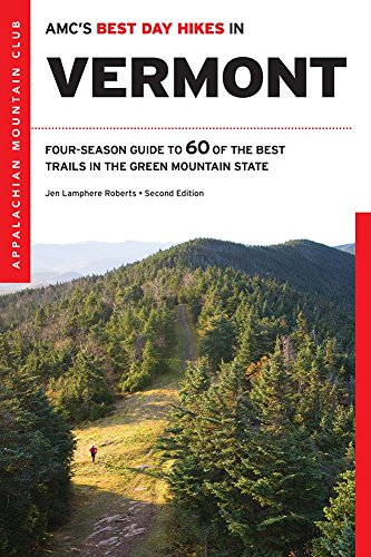 AMC's Best Day Hikes in Vermont: Four-Season Guide To 60 Of The Best Trails In The Green Mountain State (Best Mountain Hikes In New England)