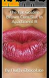 The Fat Golden Brown Slut In Apartment B