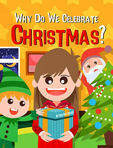 Why Do We Celebrate Christmas?: Why Do We Have Christmas Trees? Crazy and Shocking Facts About Christmas That Will Blow Your Mind! (Holiday Facts for You) (We Trees Why Have Christmas)