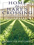 Home to Hart's Crossing, Robin Lee Hatcher, 1410409961