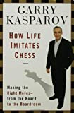 How Life Imitates Chess, Garry Kasparov, 1596913878