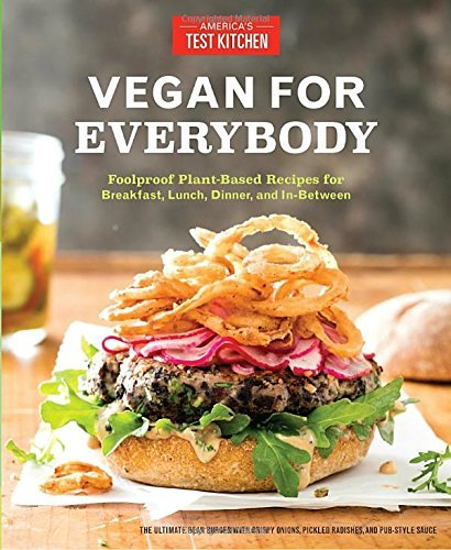 (Vegan for Everybody: Foolproof Plant-Based Recipes for Breakfast, Lunch, Dinner, and In-Between)