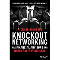 Knockout Networking for Financial Advisors and Other Sales Producers: More Prospects, More Referrals, More Business (English Edition)