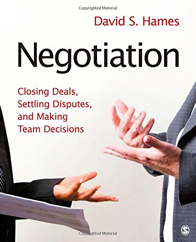 Negotiation: Closing Deals, Settling Disputes, and Making Team Decisions by Brand: SAGE Publications, Inc