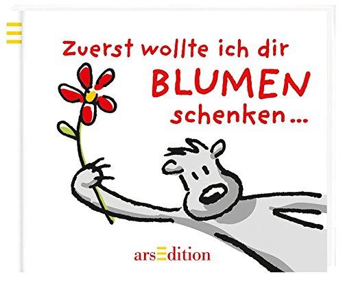 Zuerst wollte ich dir Blumen schenken Gebundenes Buch – 1. Januar 2006 Jens Dobbers arsEdition 3760723934 Belletristik