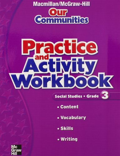 Macmillan/McGraw-Hill Social Studies, Grade 3, Practice and Activity Book (OLDER ELEMENTARY SOCIAL STUDIES)