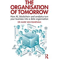The Organisation of Tomorrow: How AI, blockchain and analytics turn your business into a data organisation (English Edition)