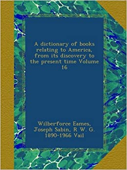 An Important Discovery Related To >> A Dictionary Of Books Relating To America From Its Discovery To The