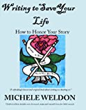 Writing to Save Your Life, Michele Weldon, 1607463865