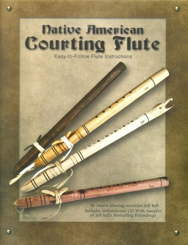 Native American Courting Flute by Jeff Ball (2012) Perfect Paperback