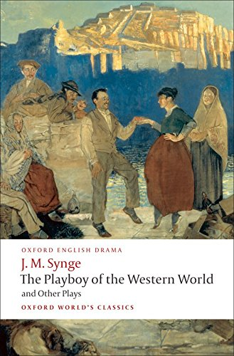 The Playboy of the Western World and Other Plays: Riders to the Sea; The Shadow of the Glen; The Tinker's Wedding; The Well of the Saints; The Playboy ... of (Playboy Classic)