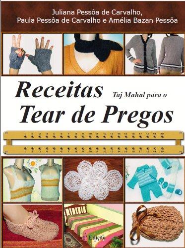 Receitas Taj Mahal para o Tear de Pregos (Série Brazilian Art Craft Livro 2) (Portuguese Edition)