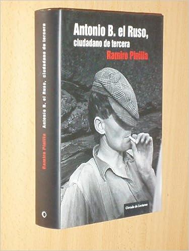 ANTONIO B. EL RUSO, CIUDADANO DE TERCERA: Amazon.es: Ramiro Pinilla: Libros