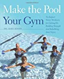 img - for Make the Pool Your Gym: No-Impact Water Workouts for Getting Fit, Building Strength and Rehabbing from Injury book / textbook / text book